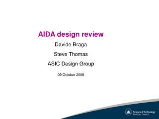 AIDA design review Davide Braga Steve Thomas ASIC Design Group 09 October 2008