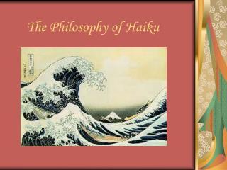 The Philosophy of Haiku