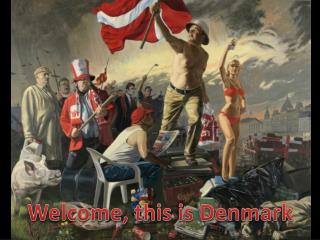 Welcome ,  this  is Denmark