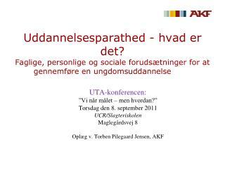 """UTA-konferencen :  """"Vi når målet – men hvordan?"""" Torsdag den 8. september 2011 UCR/Slagteriskolen"""