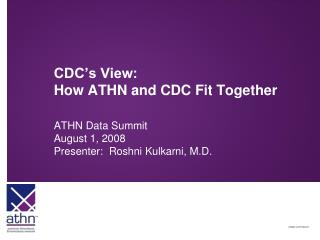 CDC�s View:   How ATHN and CDC Fit Together