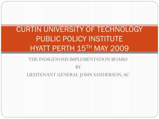 CURTIN UNIVERSITY OF TECHNOLOGY PUBLIC POLICY INSTITUTE HYATT PERTH 15 TH  MAY 2009