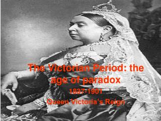 The Victorian Period: the age of paradox