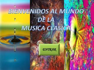 BIENVENIDOS AL MUNDO  DE LA  MUSICA CLASICA