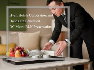 Hyatt Hotels Corporation and  Hands On Education  DC Metro BLN Presentation January 9, 2013
