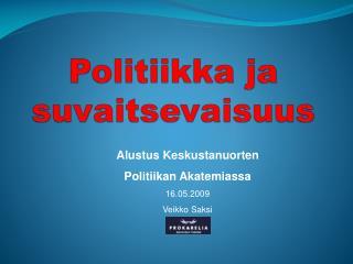 Alustus Keskustanuorten  Politiikan Akatemiassa 16.05.2009 Veikko Saksi