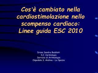 Cos � � cambiato nella cardiostimolazione nello scompenso cardiaco:  Linee guida ESC 2010