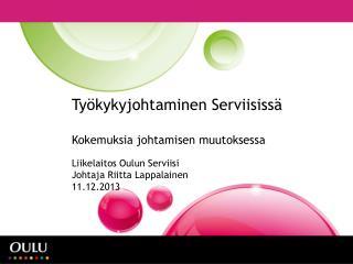 Työkykyjohtaminen Serviisissä Kokemuksia johtamisen muutoksessa Liikelaitos Oulun Serviisi