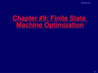 Chapter #9: Finite State  Machine Optimization