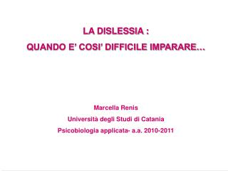 LA DISLESSIA : QUANDO E' COSI' DIFFICILE IMPARARE… Marcella Renis