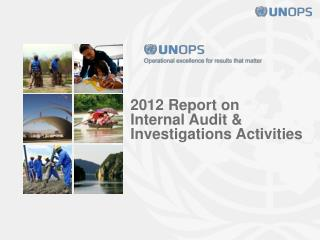 2012 Report on Internal  Audit  & Investigations Activities