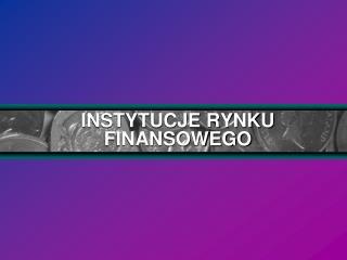 INSTYTUCJE RYNKU FINANSOWEGO