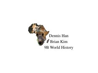 Dennis Han Brian Kim 9B World History