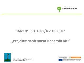 """TÁMOP - 5.1.1.-09/4-2009-0002  """"Projektmenedzsment Nonprofit Kft."""""""