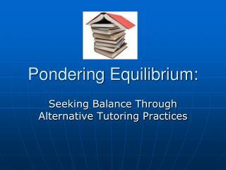 Pondering Equilibrium: