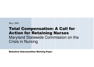 Total Compensation: A Call for Action for Retaining Nurses Maryland Statewide Commission on the Crisis in Nursing
