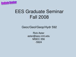 EES Graduate Seminar Fall 2008 Geoc/Geol/Geop/Hydr 592