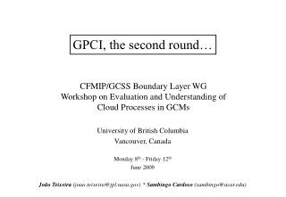 CFMIP/GCSS Boundary Layer WG Workshop on Evaluation and Understanding of Cloud Processes in GCMs