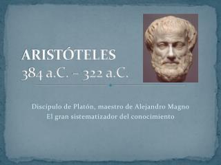 ARIST�TELES 384 a.C. � 322 a.C.