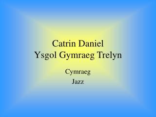 Catrin Daniel Ysgol Gymraeg Trelyn