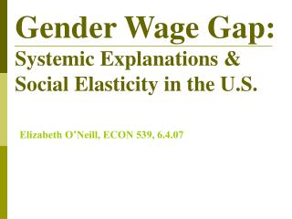 Gender Wage Gap: Systemic Explanations   Social Elasticity in the U.S.