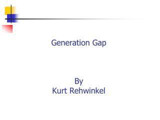 Generation Gap    By Kurt Rehwinkel