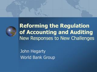 Reforming the Regulation of Accounting and Auditing  New Responses to New Challenges