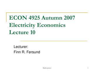 ECON 4925 Autumn 2007 Electricity Economics Lecture 10