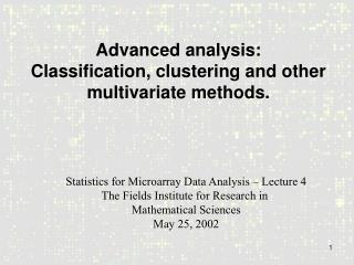 Advanced analysis: Classification, clustering and other multivariate methods.