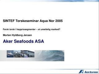 SINTEF Torskeseminar Aqua Nor 2005 Fersk torsk i høyprissegmenter – et umettelig marked?