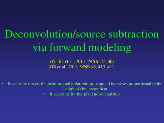 Deconvolution /source subtraction via forward modeling ( Pindor  et al., 2011, PASA, 28, 46)