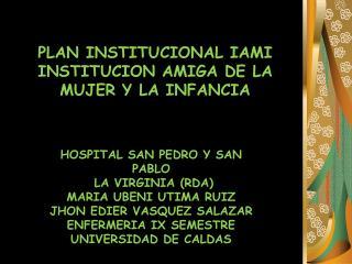 PLAN INSTITUCIONAL IAMI INSTITUCION AMIGA DE LA MUJER Y LA INFANCIA