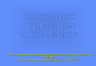 GEOGRAPHIC INFORMATION  WITHIN UNHCR