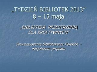 """""""TYDZIEŃ BIBLIOTEK 2013"""" 8 – 15 maja"""