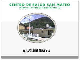CENTRO DE SALUD SAN MATEO ADSCRITO A LA ESE HOSPITAL SAN ANTONIO DE SOATA