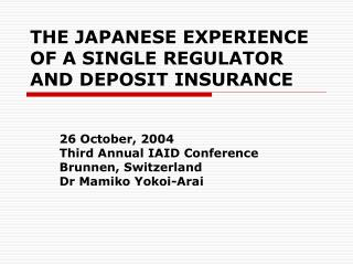 THE JAPANESE EXPERIENCE OF A SINGLE REGULATOR AND DEPOSIT INSURANCE