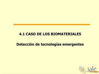 4.1 CASO DE LOS BIOMATERIALES Detección de tecnologías emergentes