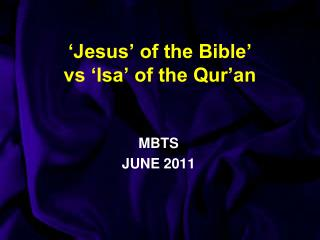 'Jesus' of the Bible' vs 'Isa' of the Qur'an