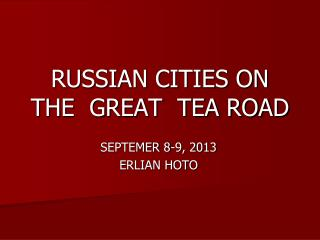 RUSSIAN CITIES ON THE  GREAT  TEA ROAD