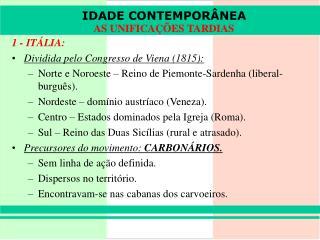 1 - IT�LIA: Dividida pelo Congresso de Viena (1815):