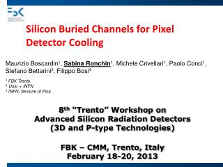 "8 th  ""Trento"" Workshop on  Advanced Silicon Radiation Detectors  (3D and P-type Technologies)"