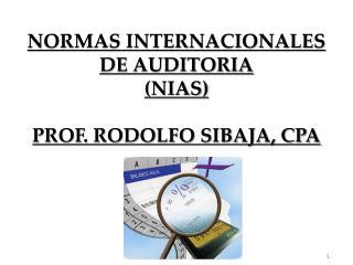 NORMAS INTERNACIONALES DE AUDITORIA (NIAS) PROF. RODOLFO SIBAJA, CPA