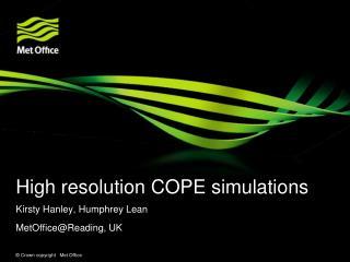 High resolution COPE simulations