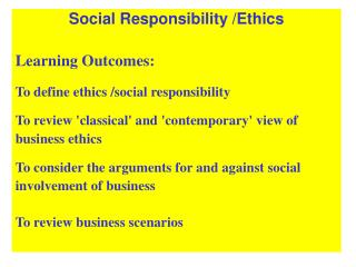 Social Responsibility /Ethics Learning Outcomes: To define ethics /social responsibility