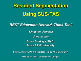 Resident Segmentation    Using SUS-TAS  BEST Education Network Think Tank   Kingston, Jamaica  June 19, 2005