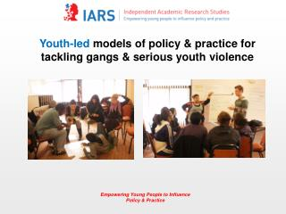 Youth-led  models of policy & practice for tackling gangs & serious youth violence