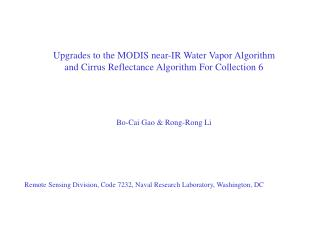 Upgrades to the MODIS near-IR Water Vapor Algorithm and Cirrus Reflectance Algorithm For Collection 6        Bo-Cai
