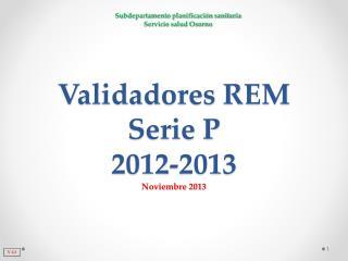 Validadores REM Serie P 2012-2013 Noviembre 2013
