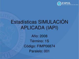 Estadísticas SIMULACIÓN APLICADA (IAPI)