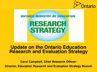 Update on the Ontario Education Research and Evaluation Strategy  Carol Campbell, Chief Research Officer
